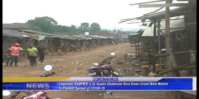 Chairman Esan Noth East. LG shut down Uromi main market to prevent spread of COVID-19 – Independent Television and Radio