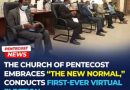 The Church Of Pentecost Embraces 'The New Normal,' Conducts First-Ever Virtual Election